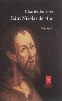 Saint Nicolas de Flue : biographie. Suivi de Saint Nicolas de Flue : histoire d'un livre