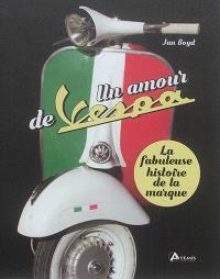 Un amour de Vespa : la fabuleuse histoire de la marque