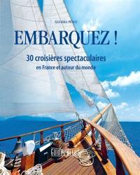 Embarquez ! : 30 croisières spectaculaires : en France et autour du monde