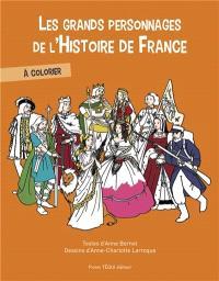 Les grands personnages de l'histoire de France : à colorier