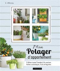 Mon potager d'appartement : cultiver toute l'année à la maison vos herbes aromatiques, fruits et légumes