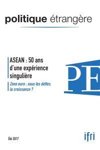 Politique étrangère. n° 2 (2017), ASEAN : 50 ans d'une expérience singulière