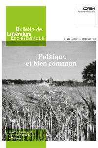 Bulletin de littérature ecclésiastique. n° 472, Politique et bien commun
