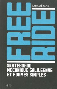 Free ride : skateboard, mécanique galiléenne et formes simples