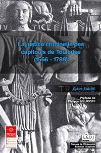 La justice criminelle des capitouls de Toulouse : 1566-1789