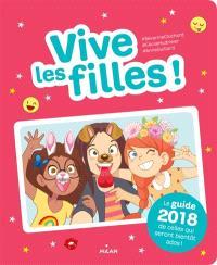 Vive les filles ! : le guide 2018 de celles qui seront bientôt ados !