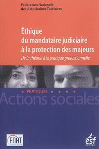 Ethique du mandataire judiciaire à la protection des majeurs : de la théorie à la pratique professionnelle