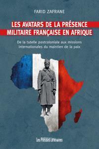 Les avatars de la présence militaire française en Afrique : de la tutelle postcoloniale aux missions internationales du maintien de la paix