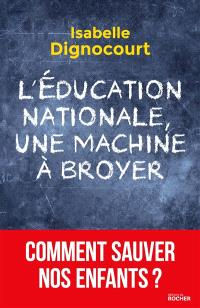 L'Education nationale, une machine à broyer : comment sauver nos enfants ?