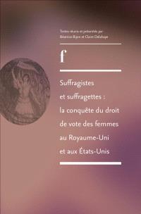 Suffragistes et suffragettes : la conquête du droit de vote des femmes au Royaume-Uni et aux Etats-Unis