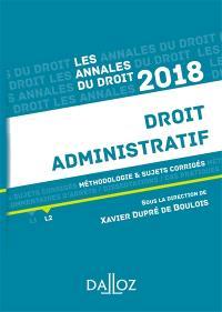 Droit administratif 2018 : méthodologie & sujets corrigés