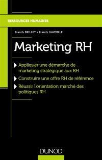 Marketing RH : appliquer une démarche de marketing stratégique aux RH, construire une offre RH de référence, réussir l'orientation marché des politiques RH