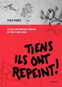 Tiens ils ont repeint ! : 50 ans d'aphorismes urbains, de 1968 à nos jours