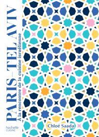 Paris-Tel Aviv : à la rencontre de la cuisine israélienne