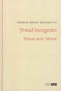 Freud incognito : danse avec Moïse