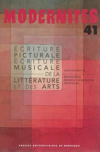 Modernités. n° 41, Ecriture picturale, écriture musicale de la littérature et des arts