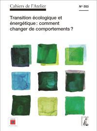 Cahiers de l'Atelier (Les). n° 553, Transition écologique et énergétique : comment changer les comportements ?