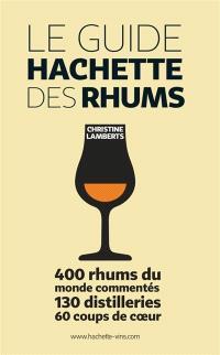 Le guide Hachette des rhums : 400 rhums du monde commentés, 130 distilleries, 60 coups de coeur