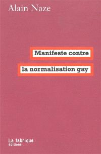 Manifeste contre la normalisation gay