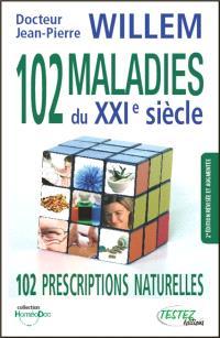 102 maladies du XXIe siècle : 102 prescriptions naturelles