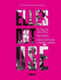 Elles ont osé ! : 100 femmes d'exception à travers l'histoire