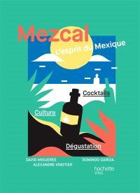 Mezcal : l'esprit du Mexique