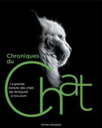Chroniques du chat : la grande histoire des chats de l'Antiquité à nos jours