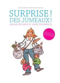 Surprise ! Des jumeaux ! : manuel de survie à l'usage des parents