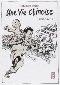 Une vie chinoise. Volume 1, Le temps du père