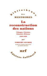 La reconstruction des nations : Pologne, Ukraine, Lituanie, Bélarus : 1569-1999