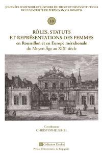 Rôles, statuts et représentations des femmes en Roussillon et en Europe méridionale du Moyen Age au XIXe siècle