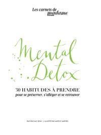 Mental detox : 30 habitudes à prendre : pour se préserver, s'alléger et se retrouver