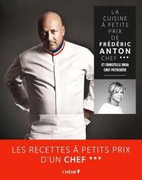 La cuisine à petit prix de Frédéric Anton, chef *** : et Christelle Brua, chef pâtissière