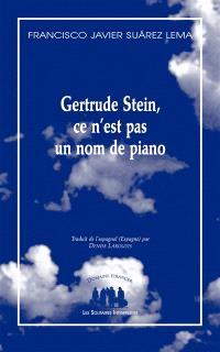 Gertrude Stein, ce n'est pas un nom de piano : pièce en deux parties et onze tableaux