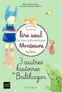 3 autres histoires de Balthazar : premiers livres à lire seul : lecture phonétique Montessori