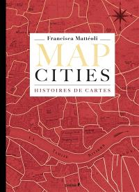 Map cities : histoires de cartes