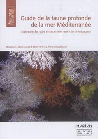 Guide de la faune profonde de la mer Méditerranée : explorations des roches et canyons sous-marins des côtes françaises