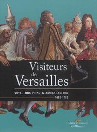 Visiteurs de Versailles : voyageurs, princes, ambassadeurs, 1682-1789