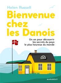 Bienvenue chez les Danois ! : un an pour découvrir les secrets du pays le plus heureux du monde
