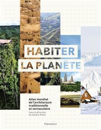 Habiter la planète : atlas mondial de l'architecture traditionnelle et vernaculaire