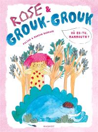 Rose & Grouk-Grouk, Où es-tu, mammouth ?