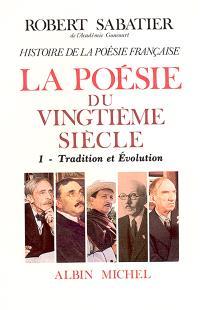 Histoire de la poésie française. Volume 6, La poésie du XXe siècle. 1, Tradition et évolution