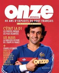 Onze mondial : 40 ans d'exploits du foot français : de Platoche à Mbappé