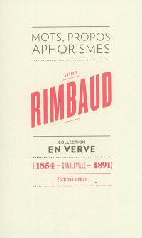 Arthur Rimbaud en verve : mots, propos, aphorismes