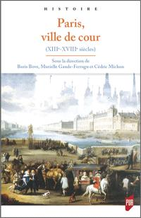 Paris, ville de cour : XIIIe-XVIIIe siècle