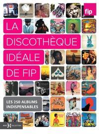 La discothèque idéale de FIP : les 250 albums indispensables