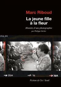 Marc Riboud, la jeune fille à la fleur : histoire d'une photographie