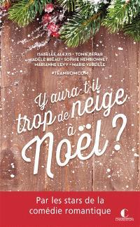 Y aura-t-il trop de neige à Noël ? : nouvelles drôles et romantiques pour un Noël romantique