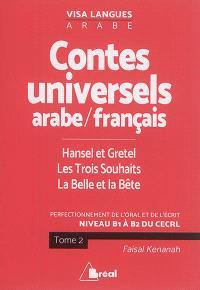 Contes populaires universels en arabe-français : perfectionnement de l'oral et de l'écrit : niveau B1 à B2 du CECRL. Volume 2