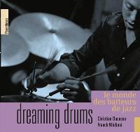 Dreaming drums : le monde des batteurs de jazz